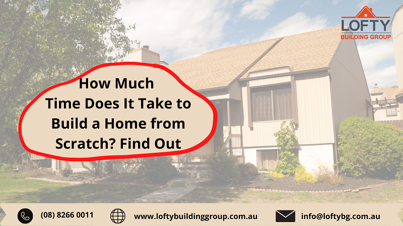 How Much Time Does It Take to Build a Home from Scratch? Find Out