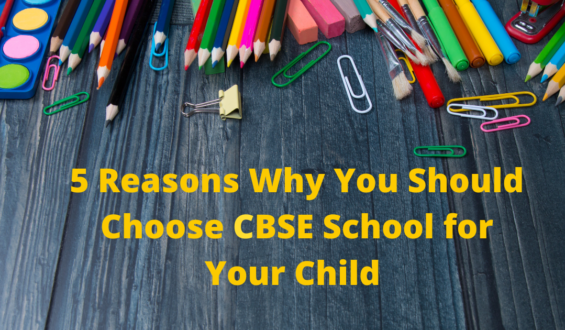 5 Reasons Why You Should Choose CBSE School for Your Child