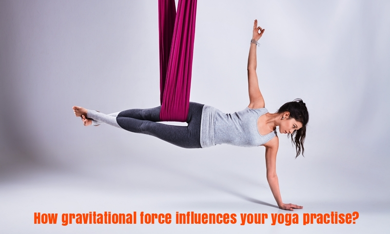 How gravitational force influences your yoga practise?