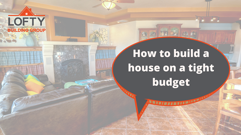 How to build a house on a tight budget