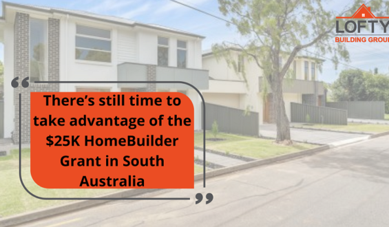 There's still time to take advantage of the $25K HomeBuilder Grant in South Australia