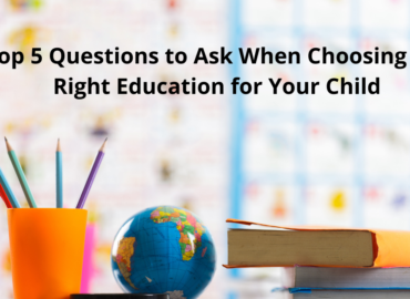 The Top 5 Questions to Ask When Choosing the Right Education for Your Child